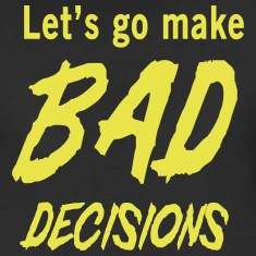 Let-s-go-make-bad-decisions-Women-s-T-Shirts