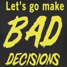 Let-s-go-make-bad-decisions-Women-s-T-Shirts